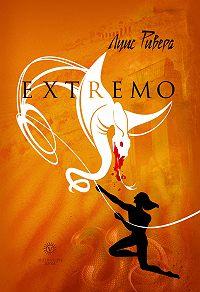 Луис Ривера - Extremo (сборник)