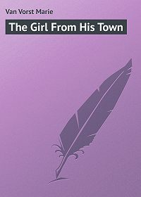 Marie Van Vorst -The Girl From His Town