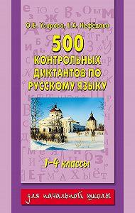 О. В. Узорова -500 контрольных диктантов по русскому языку. 1–4 классы