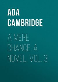Ada Cambridge -A Mere Chance: A Novel. Vol. 3