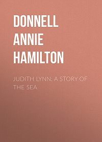 Annie Donnell -Judith Lynn: A Story of the Sea