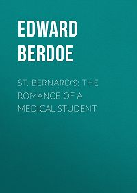 Edward Berdoe -St. Bernard's: The Romance of a Medical Student
