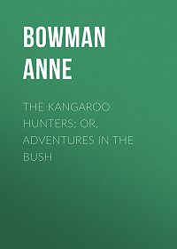 Anne Bowman -The Kangaroo Hunters; Or, Adventures in the Bush