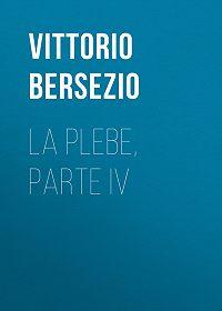 Vittorio Bersezio -La plebe, parte IV