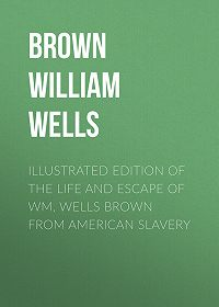 William Brown -Illustrated Edition of the Life and Escape of Wm. Wells Brown from American Slavery