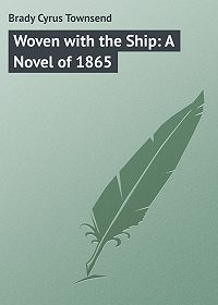 Cyrus Brady -Woven with the Ship: A Novel of 1865