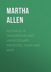 Martha Allen -Alcohol: A Dangerous and Unnecessary Medicine, How and Why