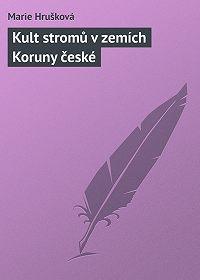 Marie Hrušková - Kult stromů v zemích Koruny české