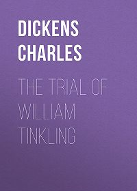 Charles Dickens -The Trial of William Tinkling