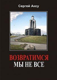 Сергей Аксу -Возвратимся мы не все