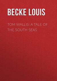 Louis Becke -Tom Wallis: A Tale of the South Seas