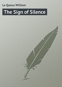William Le Queux -The Sign of Silence