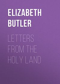 Elizabeth Butler -Letters from the Holy Land