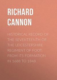 Richard Cannon -Historical Record of the Seventeenth or The Leicestershire Regiment of Foot: From Its Formation in 1688 to 1848