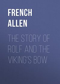 Allen French -The Story of Rolf and the Viking's Bow