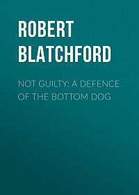 Robert Blatchford -Not Guilty: A Defence of the Bottom Dog