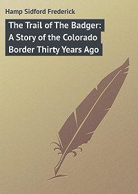 Hamp Sidford -The Trail of The Badger: A Story of the Colorado Border Thirty Years Ago