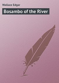 Edgar Wallace -Bosambo of the River