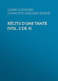 Louise-Eléonore-Charlotte-Adélaide Boigne -Récits d'une tante (Vol. 2 de 4)