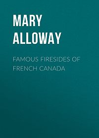 Mary Alloway -Famous Firesides of French Canada