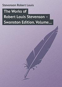 Robert Stevenson -The Works of Robert Louis Stevenson – Swanston Edition. Volume 7