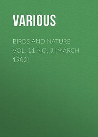 Various -Birds and Nature Vol. 11 No. 3 [March 1902]