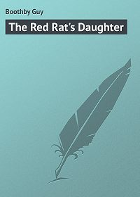 Guy Boothby -The Red Rat's Daughter