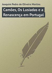 Joaquim Martins - Camões, Os Lusíadas e a Renascença em Portugal
