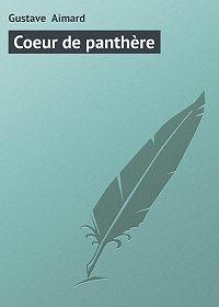 Gustave Aimard - Coeur de panthère