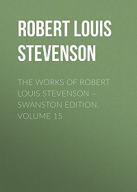 Robert Stevenson -The Works of Robert Louis Stevenson – Swanston Edition. Volume 15