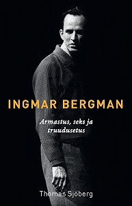 Thomas Sjöberg -Ingmar Bergman. Jutustus armastusest, seksist ja truudusetusest