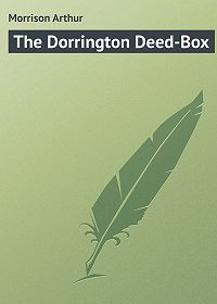 Arthur Morrison -The Dorrington Deed-Box