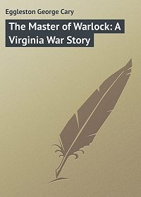 George Eggleston -The Master of Warlock: A Virginia War Story