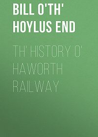 Bill o'th' Hoylus End -Th' History o' Haworth Railway