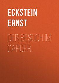 Ernst Eckstein -Der Besuch im Carcer.