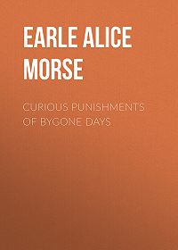 Alice Earle -Curious Punishments of Bygone Days