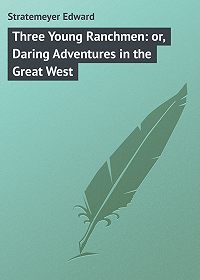 Edward Stratemeyer -Three Young Ranchmen: or, Daring Adventures in the Great West