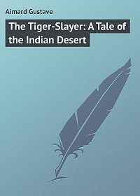 Gustave Aimard -The Tiger-Slayer: A Tale of the Indian Desert