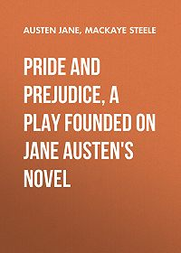 Jane Austen -Pride and Prejudice, a play founded on Jane Austen's novel