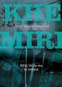 Jonas Hassen Khemiri -Kõik, mida ma ei mäleta