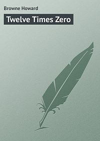 Howard Browne -Twelve Times Zero