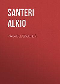 Santeri Alkio -Palvelusväkeä