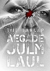 Tiit Tarlap -Aegade julm laul