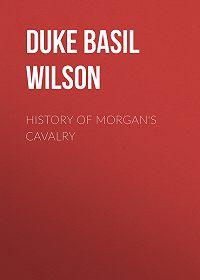 Basil Duke -History of Morgan's Cavalry