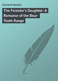 Hamlin Garland -The Forester's Daughter: A Romance of the Bear-Tooth Range