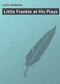 Madeline Leslie -Little Frankie at His Plays