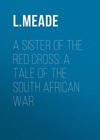 L. Meade -A Sister of the Red Cross: A Tale of the South African War