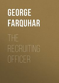 George Farquhar -The Recruiting Officer