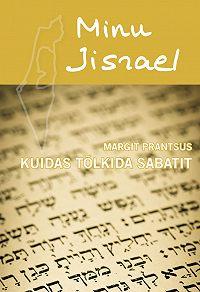 Margit Prantsus -Minu Iisrael. Kuidas tõlkida sabatit