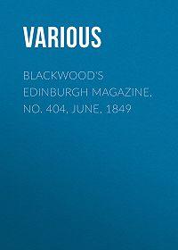 Various -Blackwood's Edinburgh Magazine, No. 404, June, 1849